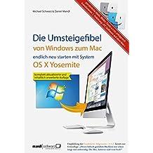"""Umsteigefibel - von Windows zum Mac: endlich neu starten ab System OS X Yosemite: Persönliche Mails, Bilder, Texte u.v.m. erfolgreich transferieren und mit Anleitung """"PC-Software auf dem Mac"""""""