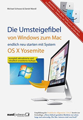 Umsteigefibel - von Windows zum Mac: endlich neu starten ab System OS X Yosemite: Persönliche Mails, Bilder, Texte u.v.m. erfolgreich transferieren und mit Anleitung