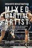 Erschaffe den ultimativen Mixed Martial Artist: Entdecke die Geheimnisse und Tricks, die von den besten Profi-Mixed-Material-Artisten und ihren Ernahrung und mentale Starke zu verbessern