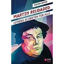 Martin Reloaded: Luthers Schriften für alle (German Edition)