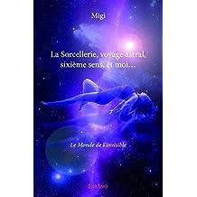 La Sorcellerie, Voyage Astral, Sixieme Sens, et Moi...