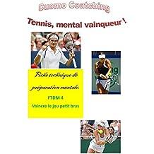 """Tennis : Surmontez le jeu """"Petit Bras"""" (Tennis : Fiches de Technique Mentale t. 4)"""