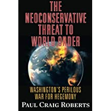 The Neoconservative Threat to World Order: Washington's Perilous War for Hegemony by Dr. Paul Craig Roberts (2015-11-15)