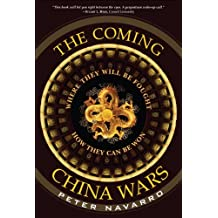 The Coming China Wars: Where They Will Be Fought and How They Can Be Won by Peter Navarro (2006-10-29)