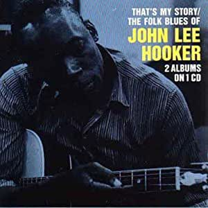 That's My Story / The Folk Blues Of John Lee Hooker: 2 Albums On 1 CD