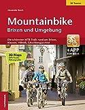 Mountainbike Brixen und Umgebung: Die schönsten MTB-Trails rund um Brixen, Klausen, Villnöß, Gitschberg- Jochtal - Alexander Resch