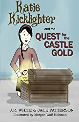 Katie Kicklighter and the Quest for the Castle Gold: Volume 1 (The Adventures of Katie Kicklighter) by J R White (2014-11-04)