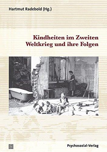 Kindheiten im Zweiten Weltkrieg und ihre Folgen (Psyche und Gesellschaft)