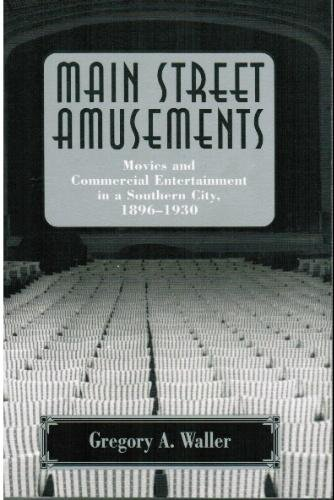 Main Street Amusements: Movies and Commercial Entertainment in a Southern City, 1896-1930 (Smithsonian Studies in the History of Film & Television) by Gregory A. Waller (1995-06-01)