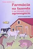 Como Montar Uma Farmácia Na Fazenda E Sua Interação Com O Agronegócio