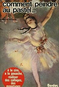 Comment peindre au pastel ... à la cire, à la gouache, réaliser des collages, des monotypes par José María Parramón