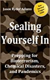 Sealing Yourself In: Prepping for Bioterrorism, Chemical Disasters, and Pandemics (The NEW Survival Prepper Guides Book 3) (English Edition)