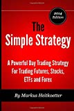 The Simple Strategy - A Powerful Day Trading Strategy For Trading Futures, Stocks, ETFs and Forex by Markus Heitkoetter (4-Nov-2014) Paperback