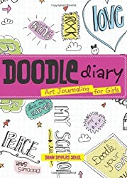 Doodle Diary: Art Journaling for Girls by Dawn DeVries Sokol (2010-08-01)