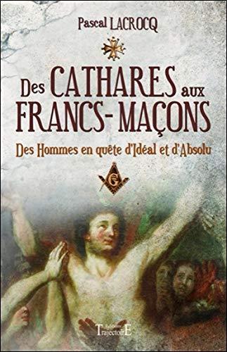 Des Cathares aux Francs-maçons par Pascal Lacrocq