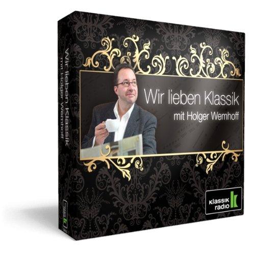 Klassik Radio - Wir Lieben Klassik - mit Holger Wemhoff