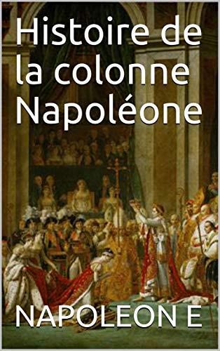 Livre pdf gratuit a telecharger Histoire de la colonne Napoléone