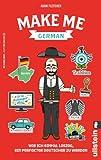 Make me German! Zweisprachiges Wendebuch Deutsch/ Englisch: Wie ich einmal loszog, ein perfekter Deutscher zu werden - Adam Fletcher