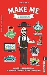 Make me German! Zweisprachiges Wendebuch Deutsch/ Englisch: Wie ich einmal loszog, ein perfekter Deutscher zu werden