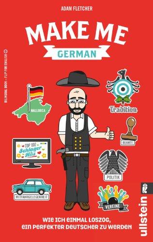 Make me German! Zweisprachiges Wendebuch Deutsch/ Englisch: Wie ich einmal loszog, ein perfekter Deutscher zu werden (Python-sammlung)