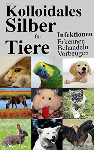 Kolloidales Silber für Tiere: Infektionen Erkennen Behandeln Vorbeugen -