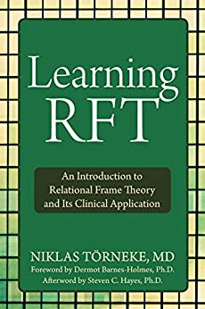 Learning RFT: An Introduction to Relational Frame Theory and Its Clinical Application di [Törneke, Niklas]
