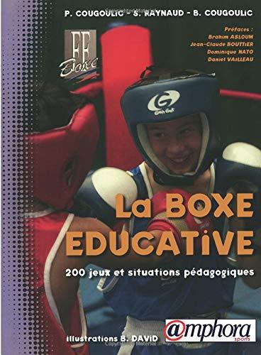 La boxe éducative : 200 Jeux et situations pédagogiques par Pierre Cougoulic