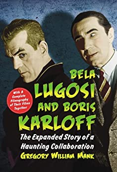 Bela Lugosi and Boris Karloff: The Expanded Story of a Haunting Collaboration, with a Complete Filmography of Their Films Together di [Mank, Gregory William]