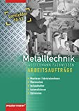 Metalltechnik Lernfelder Fachstufe: Metalltechnik Fachwissen Arbeitsaufträge: Lernfelder 10-13: 2. Auflage, 2010 (Industriemechanik Fachwissen, Band 6)