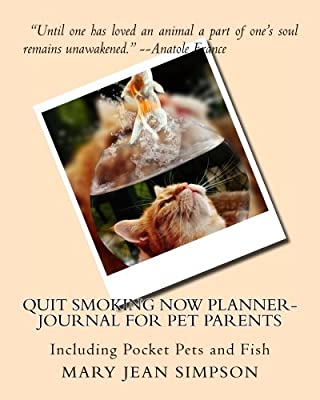 Quit Smoking Now Planner-Journal For Pet Parents: Including Pocket Pets and Fish from CreateSpace Independent Publishing Platform