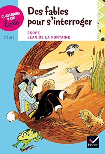 Classiques & Cie Ecole cycle 3 - Des Fables pour s'interroger - Esope et La Fontaine