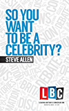 So You Want To Be A Celebrity (Leading Britain's Conversation)