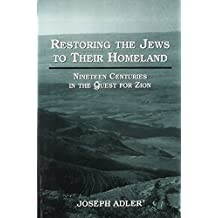 Restoring the Jews to Their Homeland: Nineteen Centuries in the Quest for Zion by Joseph Adler (1997-03-01)