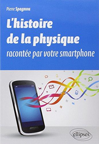 L'Histoire de la Physique Racontée par Votre Smartphone par Pierre Spagnou