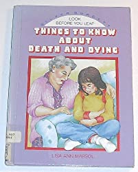Things to Know About Death and Dying (Look Before You Leap)