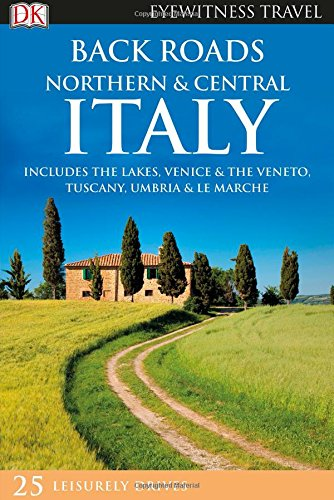Back Roads Northern And Central Italy (DK Eyewitness Travel Guide) por Vv.Aa