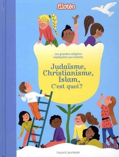 Judaïsme, Christianisme, Islam, c'est quoi ?: Les grandes religions expliquées aux enfants. par Virginie Roussel