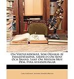Om Vxtsjukdomar, SOM Orsakas AF Parasitsvampar, Srdeles Om Rost Och Brand, Samt Om Medlen Mot Dem. Fyra Afhandlingar (Paperback)(Swedish) - Common