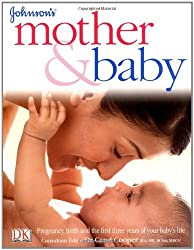 Johnson's Mother & Baby: Pregnancy, Birth and the First Three Years of Your Baby's Life by Carol Cooper (2006-03-02)