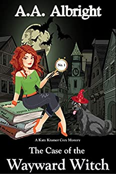 The Case of the Wayward Witch (A Katy Kramer Cozy Mystery No. 1) (Katy Kramer Cozy Mysteries) (English Edition) van [Albright, A.A.]