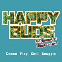 Happy Buds: Marijuana for Any Occasion: Dance, Play, Chill, Snuggle