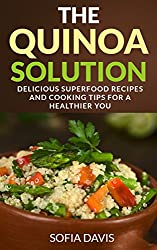 The Quinoa Solution: 30 Delicious Superfood Recipes and Cooking Tips for a Healthier You (English Edition)
