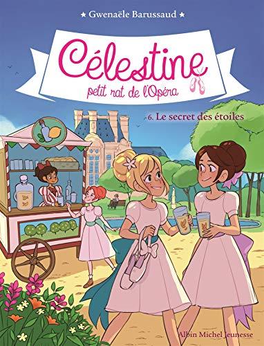 Le secret des étoiles - Célestine, Petit Rat de l'Opéra - Tome 6