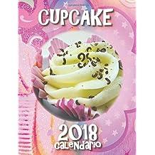 Cupcake 2018 calendario (Edizione Italia)