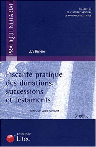 Fiscalité pratique des donations, successions et testaments par Guy Rivière