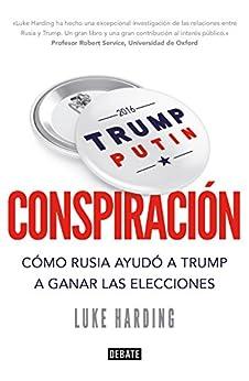 Conspiración: Cómo Rusia ayudó a Trump a ganar las elecciones (Spanish Edition) by [Harding, Luke]