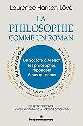 La philosophie comme un roman: De Socrate à Arendt, les philosophes répondent à nos questions