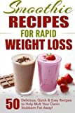 Smoothie Recipes for Rapid Weight Loss: 50 Delicious, Quick & Easy Recipes to Help Melt Your Damn Stubborn Fat Away!: Volume 1 (free weight loss ... for weight loss, smoothie recipe book)