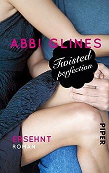 Twisted Perfection – Ersehnt: Roman (Rosemary Beach 5) von [Glines, Abbi]