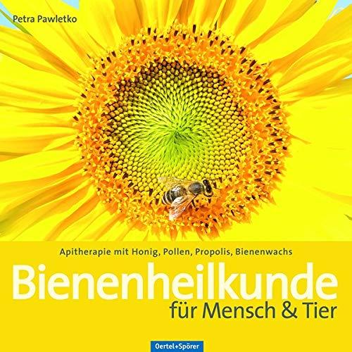 Bienenheilkunde für Mensch & Tier: Apitherapie mit Honig, Pollen, Propolis, Bienenwachs - Apitherapie Honig